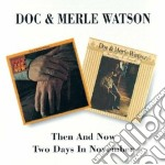 Doc & Merle Watson - Then And Now / Two Days In November cd musicale di WATSON DOC & MERLE