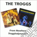 FROM NOWHERE/TROGGLODYNAM cd musicale di THE TROGGS