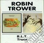 Robin Trower - B.l.t./truce cd musicale di ROBIN TROWER