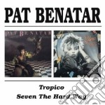 Pat Benatar - Tropico/seven The Hard Way cd musicale di BENATAR PAT