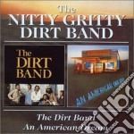 Nitty Gritty Dirt Band - The Dirt Band / An American Dream cd musicale di NITTY GRITTY DIRT BAND