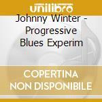 THE PROGRESSIVE BLUES EXPERIMENT cd musicale di WINTER JOHNNY