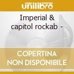 Imperial & capitol rockab - cd musicale di Artisti Vari