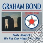 HOLY MAGICK/WE PUT OUR... cd musicale di GRAHAM BOND