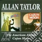 AMERICAN ALBUM/CAJUN MOON cd musicale di ALAN TAYLOR