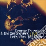 LIVE:LET'S WORK TOGETHER cd musicale di G.THOROGOOD & THE DESTROYERS