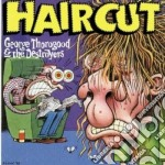 George Thorogood & The Destroyers - Haircut cd musicale di THOROGOOD G.& THE DESTROYERS
