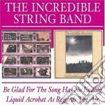 BE GLAD/LIQUID ACROBAT cd musicale di INCREDIBLE STRING BA