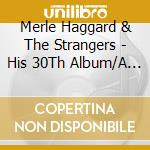Merle Haggard & The Strangers - His 30Th Album/A Working cd musicale di HAGGARD MERLE