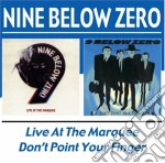 LIVE AT THE MARQUEE+DON'T POINT/2CD cd musicale di NINE BELOW ZERO