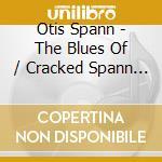 THE BLUES OF/CRACKED SPAN cd musicale di SPANN OTIS