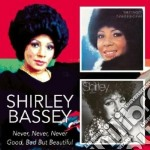 NEVER NEVER/GOOD BAD BUT cd musicale di BASSEY SHIRLEY