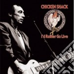 Chicken Shack - I'd Rather Go Live cd musicale di CHICKEN SHACK
