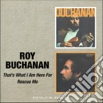 THAT'S WHAT I AM HERE FOR/RESCUE ME cd musicale di BUCHANAN ROY