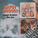 BOOGIE BROTHERS/WIRE FIRE cd musicale di SAVOY BROWN