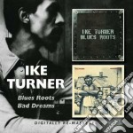 Ike Turner - Blues Roots / Bad Dreams cd musicale di Ike Turner