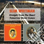 Straight from the heart cd musicale di Slim Whitman