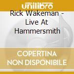 Rick Wakeman - Live At Hammersmith cd musicale di Rick Wakeman