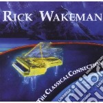 THE CLASSICAL CONNECTION cd musicale di RICK WAKEMAN