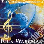 Rick Wakeman - Classical Connection 2 cd musicale di Rick Wakeman