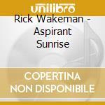 Rick Wakeman - Aspirant Sunrise cd musicale di WAKEMAN RICK