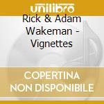 Rick & Adam Wakeman - Vignettes cd musicale di Rick Wakeman