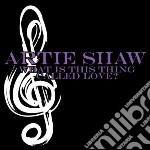 Shaw, Artie - What Is This Thing Called Love cd musicale di Artie Shaw
