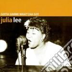 Julia Lee - Gotta Gimme What Cha Got cd musicale di Julia Lee