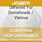 Different for domeheads cd musicale di Artisti Vari