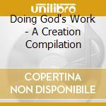 Doing God's Work - A Creation Compilation cd musicale di Artisti Vari