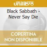 NEVER SAY DIE cd musicale di BLACK SABBATH