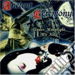 Ceremony Ancient - Under Moonlight We Kiss cd musicale di Ceremony Ancient