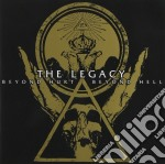 Legacy, The - Beyond Hurt Beyond Hell cd musicale di The Legacy