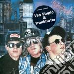 CD - STUPIDS, THE         - VAN STUPIDS/FRANKFURTER cd musicale di The Stupids
