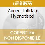 AIMEE TALLULAH HYPNOTISED cd musicale di EMPEROR MACHINE