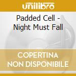 Padded Cell - Night Must Fall cd musicale di Cell Padded