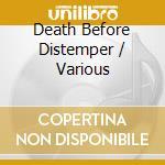Various Artists - Death Before Distemper cd musicale di Artisti Vari