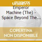 Emperor Machine - Space Beyond The Egg cd musicale di Machine Emperor