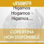 Higamos Hogamos - Higamos Hogamos cd musicale di Hogamos Higamos