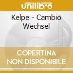Kelpe - Cambio Wechsel cd musicale di KELPE