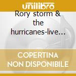 Rory storm & the hurricanes-live at..cd cd musicale di Rory storm & the hur
