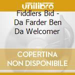 Fiddlers Bid - Da Farder Ben Da Welcomer cd musicale di FIDDLERS' BID