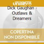 Dick Gaughan - Outlaws & Dreamers cd musicale di GAUGHAN DICK