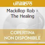 THE HEALING cd musicale di MACKILLOP ROB
