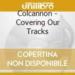 Colcannon - Covering Our Tracks cd musicale di COLCANNON