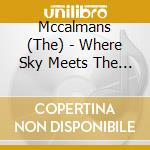 WHERE SKY MEETS THE SEA cd musicale di MCCALMANS