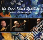 The road never questions cd musicale di Brian mcneil (the be