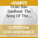 Orain Nan Gaidheal: The Song Of The Gael cd musicale di AA.VV.