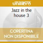 Jazz in the house 3 cd musicale di Artisti Vari