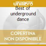 Best of underground dance cd musicale di Artisti Vari